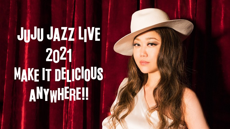 JUJU JAZZ LIVE 2021 「MAKE IT DELICIOUS ANYWHERE!!」